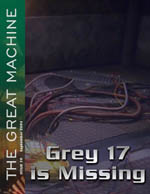 """Grey 17 is Missing"" - The Great Machine - Issue 10"